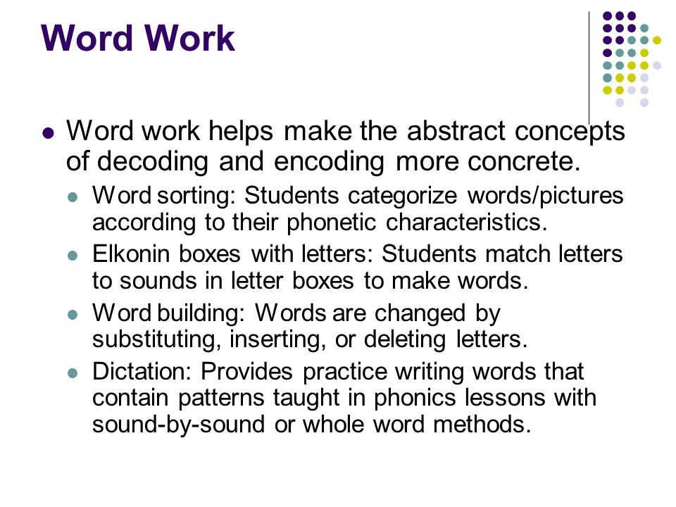 Word Work Word work helps make the abstract concepts of decoding and encoding more concrete.
