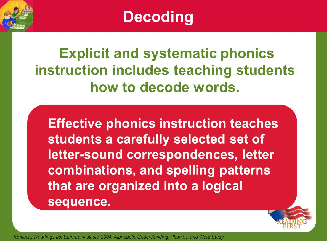 Decoding Explicit and systematic phonics instruction includes teaching students how to decode words.