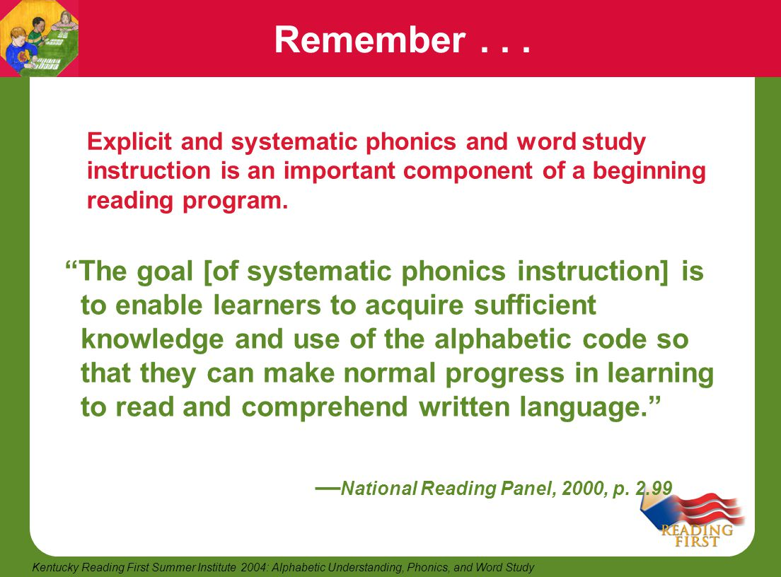 Remember Explicit and systematic phonics and word study instruction is an important component of a beginning reading program.