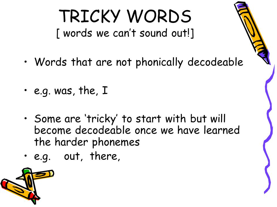 TRICKY WORDS [ words we can't sound out!]