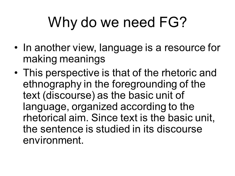 Why do we need FG In another view, language is a resource for making meanings.