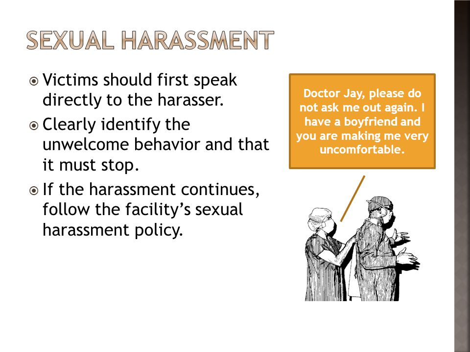 Sexual harassment Victims should first speak directly to the harasser.