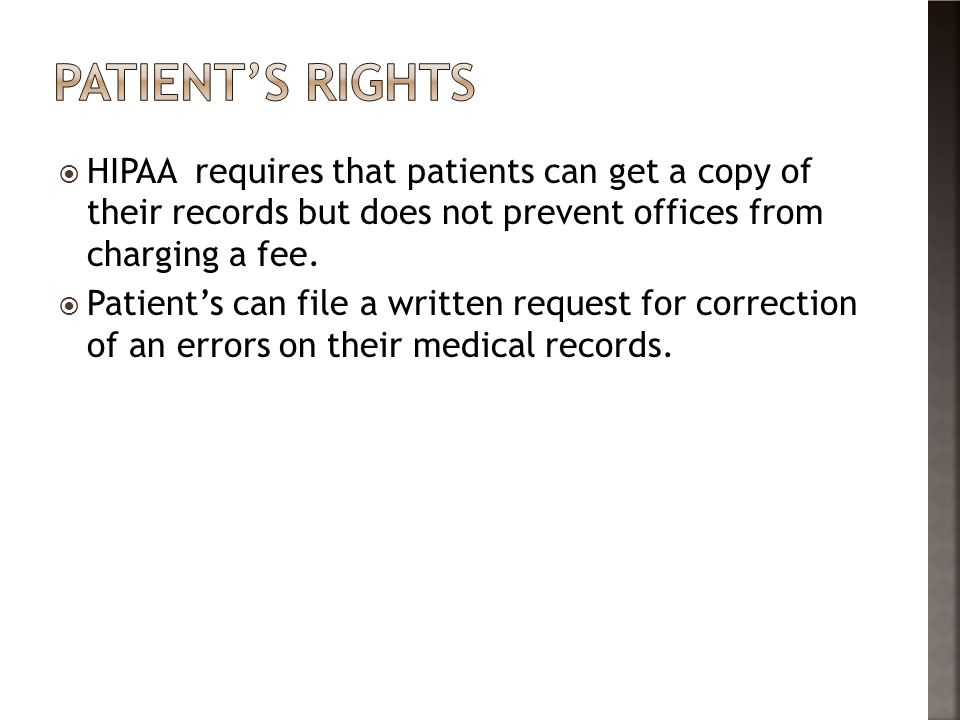 Patient's rights HIPAA requires that patients can get a copy of their records but does not prevent offices from charging a fee.