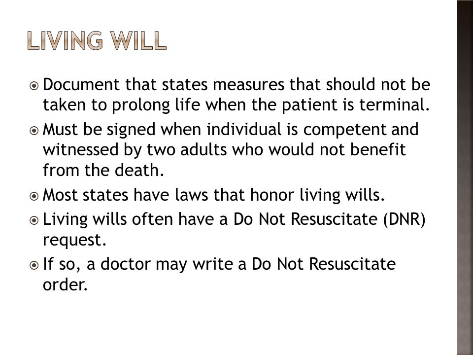 LIVING WIll Document that states measures that should not be taken to prolong life when the patient is terminal.