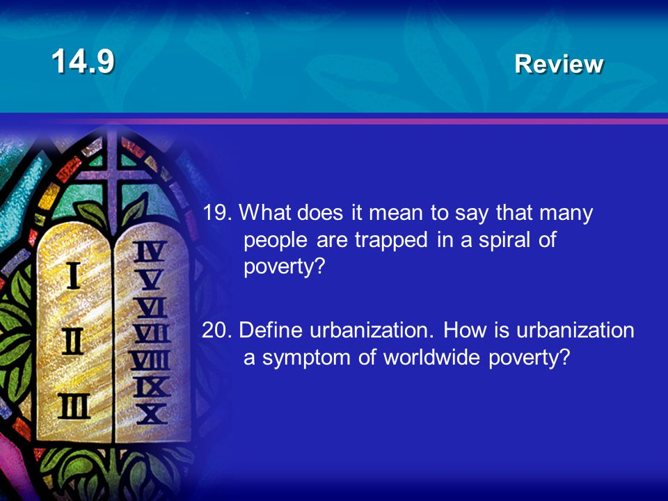 14.9 Review 19. What does it mean to say that many people are trapped in a spiral of poverty