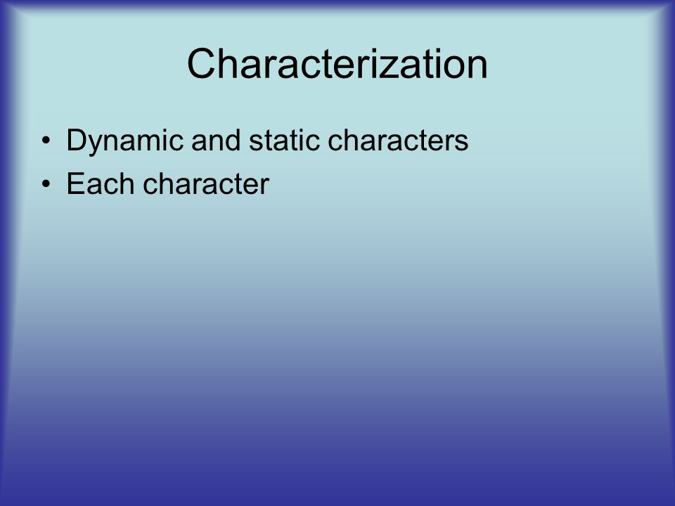 Characterization Dynamic and static characters Each character