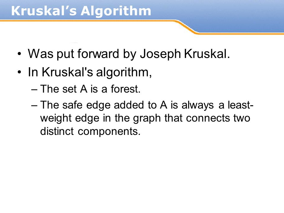 Was put forward by Joseph Kruskal. In Kruskal s algorithm,