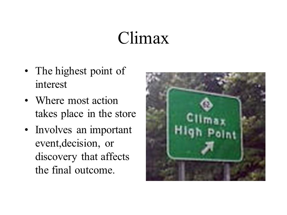Climax The highest point of interest