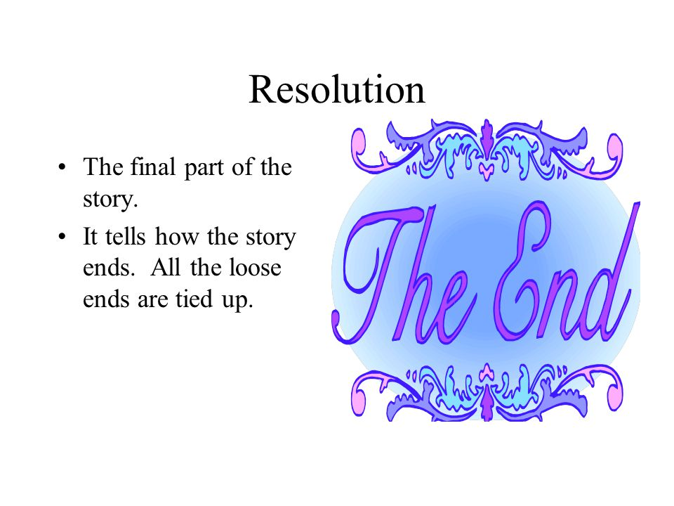Resolution The final part of the story.