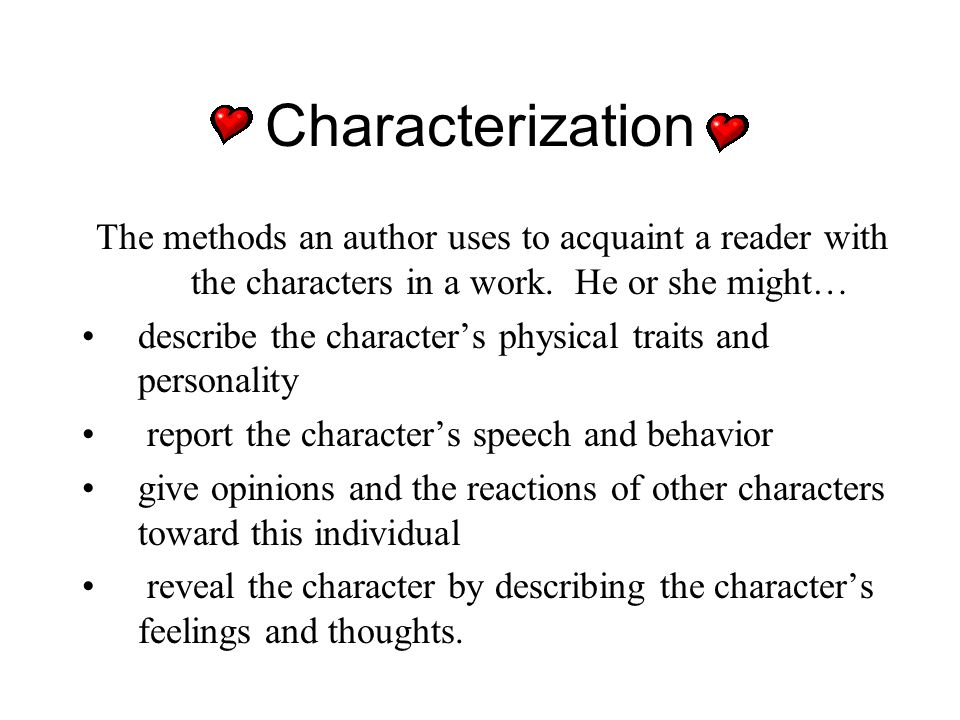 Characterization The methods an author uses to acquaint a reader with the characters in a work. He or she might…