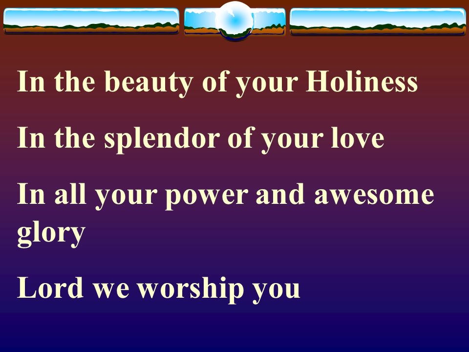 In the beauty of your Holiness