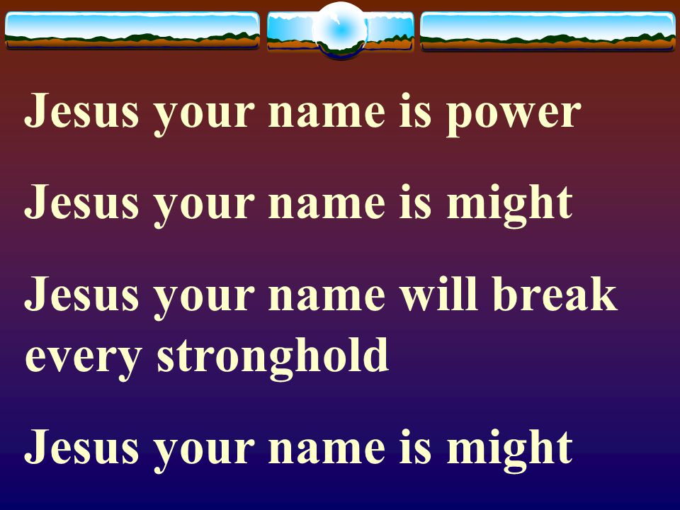 Jesus your name is power
