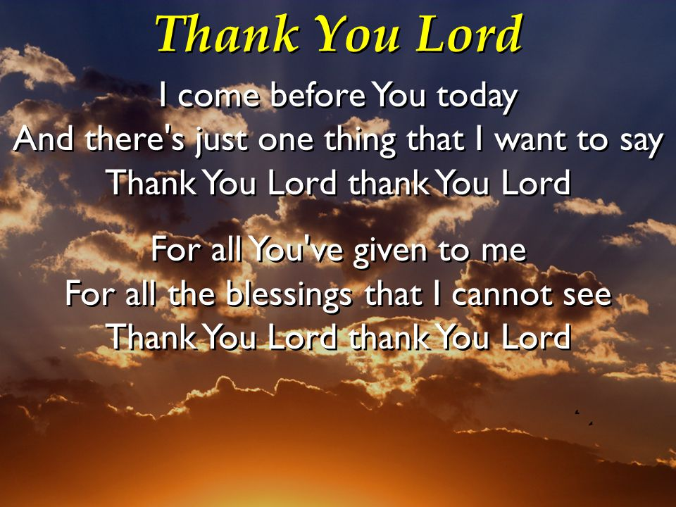 Thank You Lord I come before You today And there s just one thing that I want to say Thank You Lord thank You Lord.