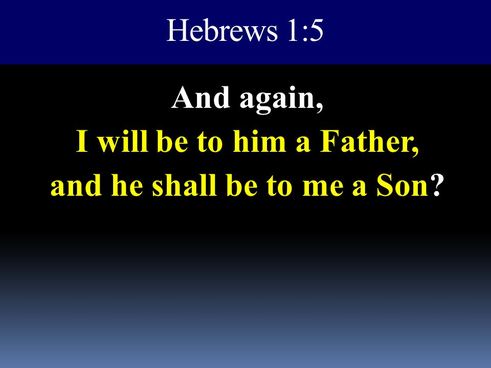 And again, I will be to him a Father, and he shall be to me a Son