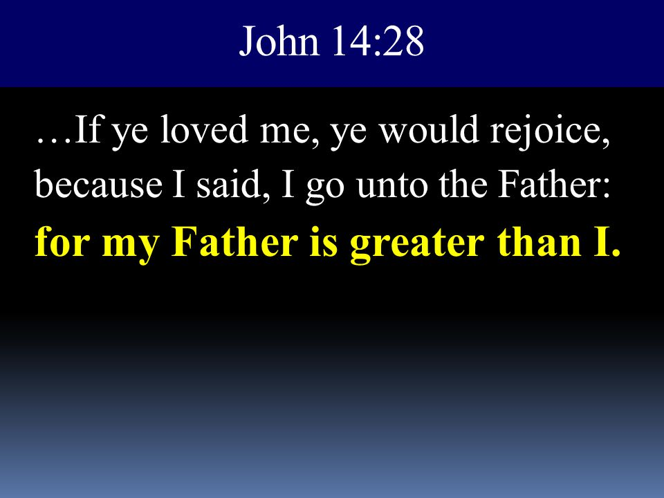 for my Father is greater than I.