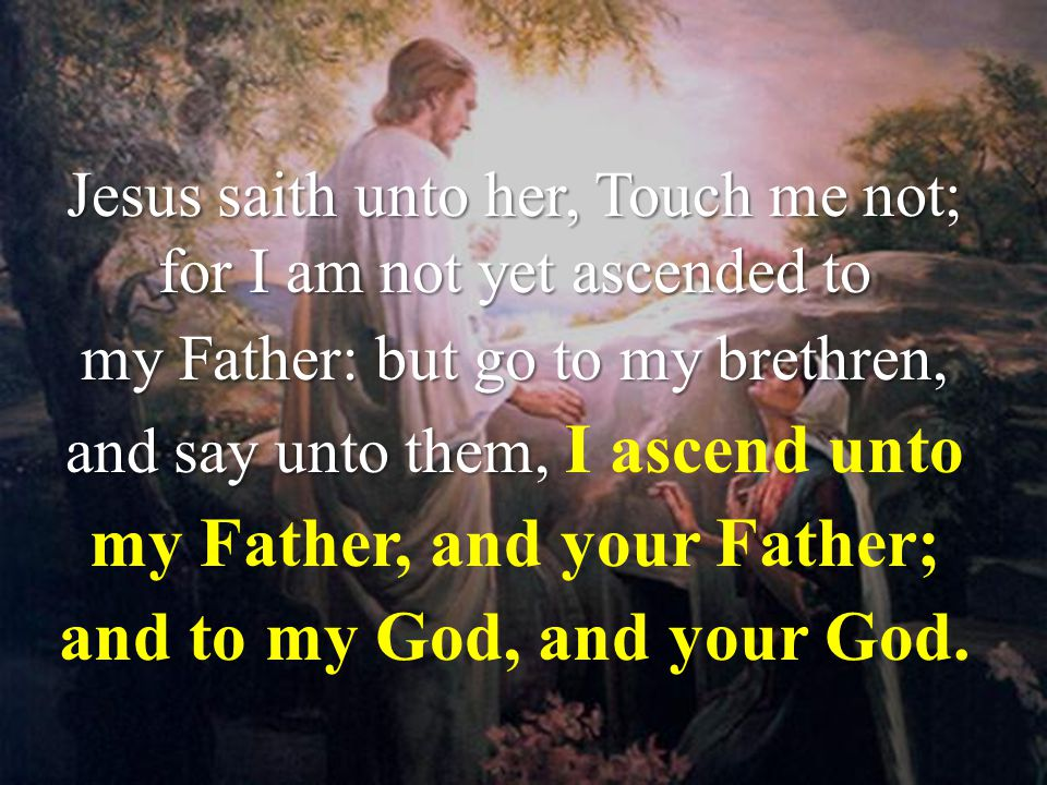 my Father, and your Father; and to my God, and your God.