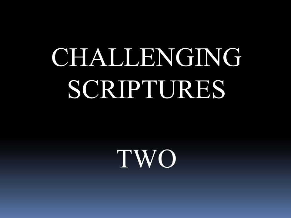 CHALLENGING SCRIPTURES TWO