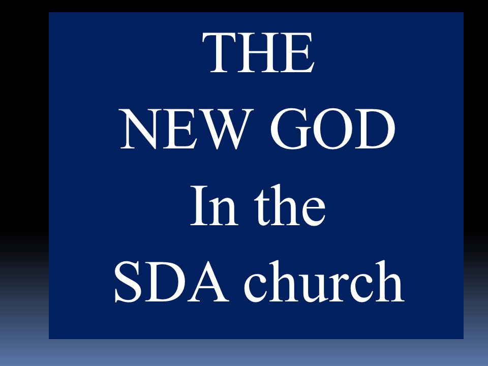 THE NEW GOD In the SDA church