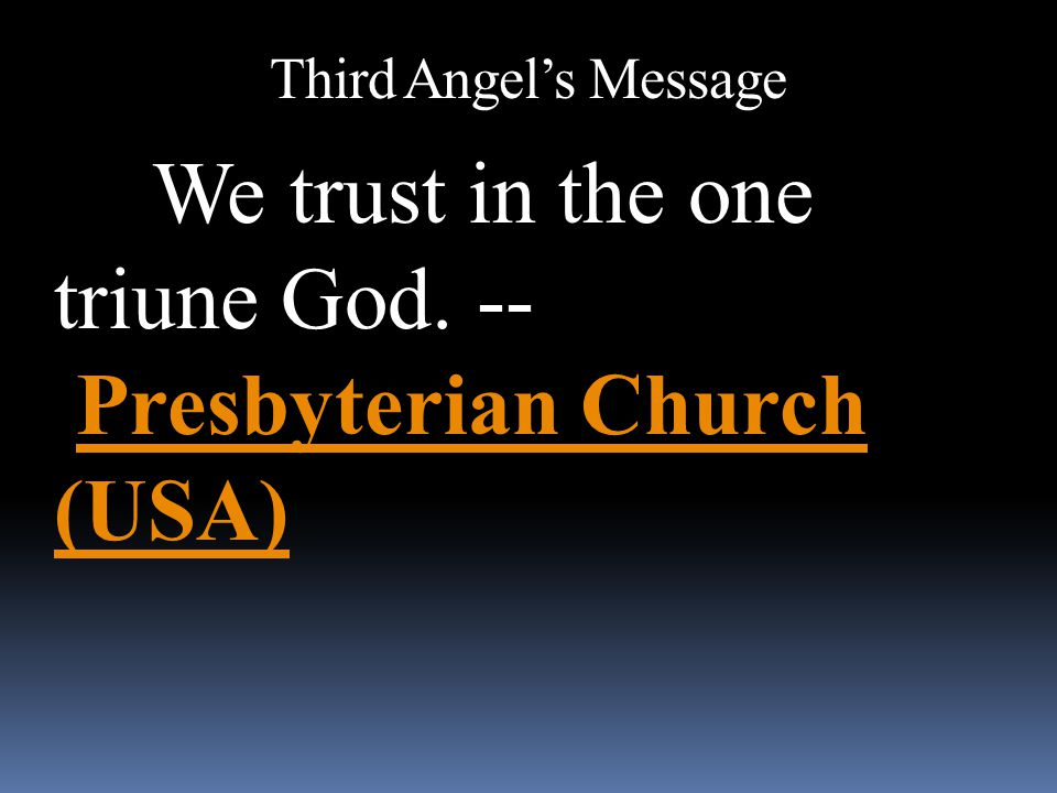 We trust in the one triune God. -- Presbyterian Church (USA)