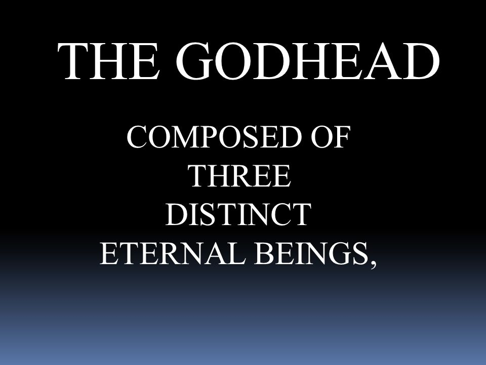 THE GODHEAD COMPOSED OF THREE DISTINCT ETERNAL BEINGS,