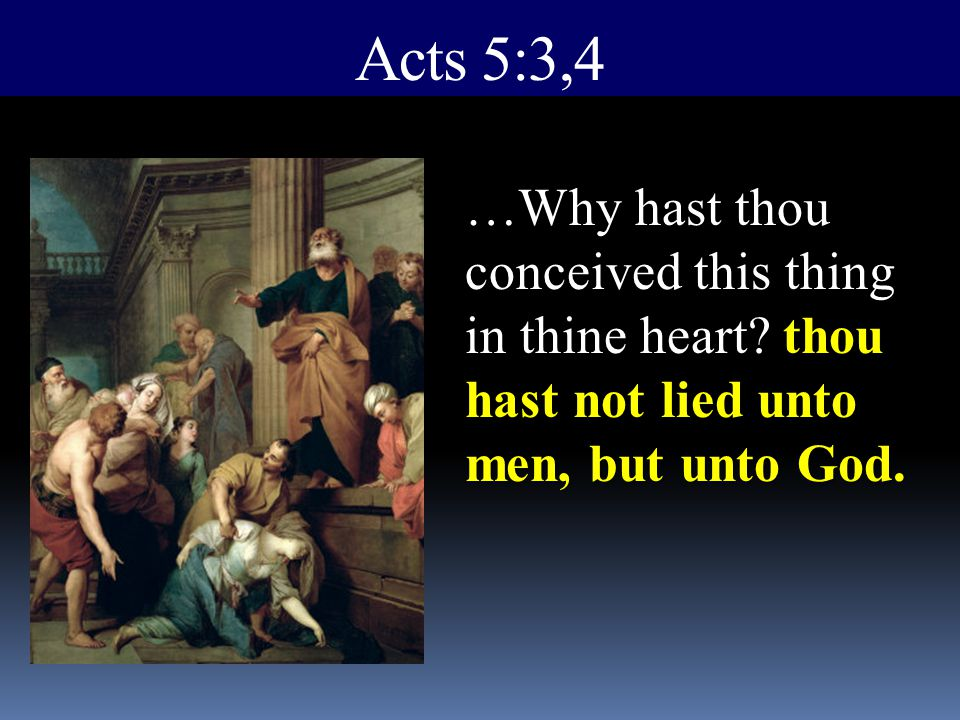 Acts 5:3,4 …Why hast thou conceived this thing in thine heart.