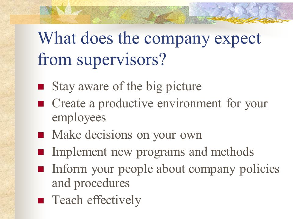 What does the company expect from supervisors