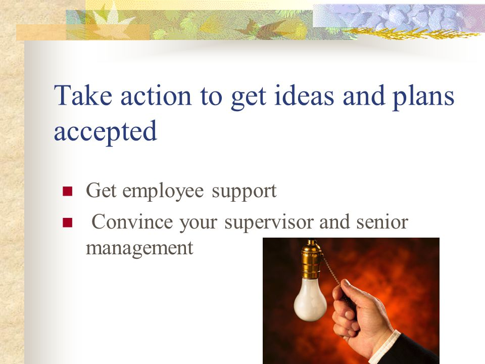 Take action to get ideas and plans accepted