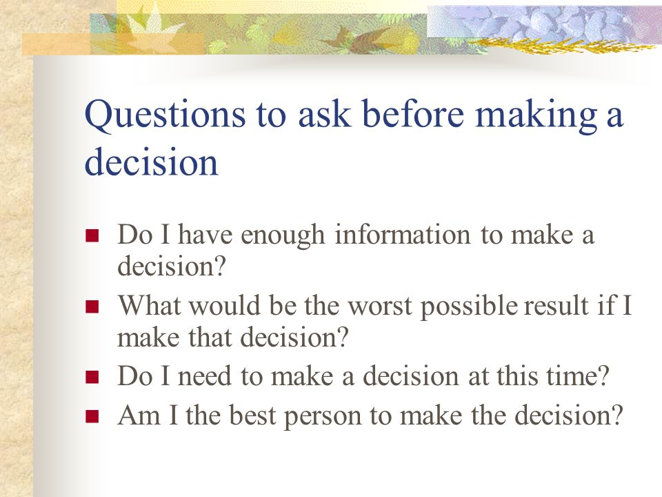 Questions to ask before making a decision
