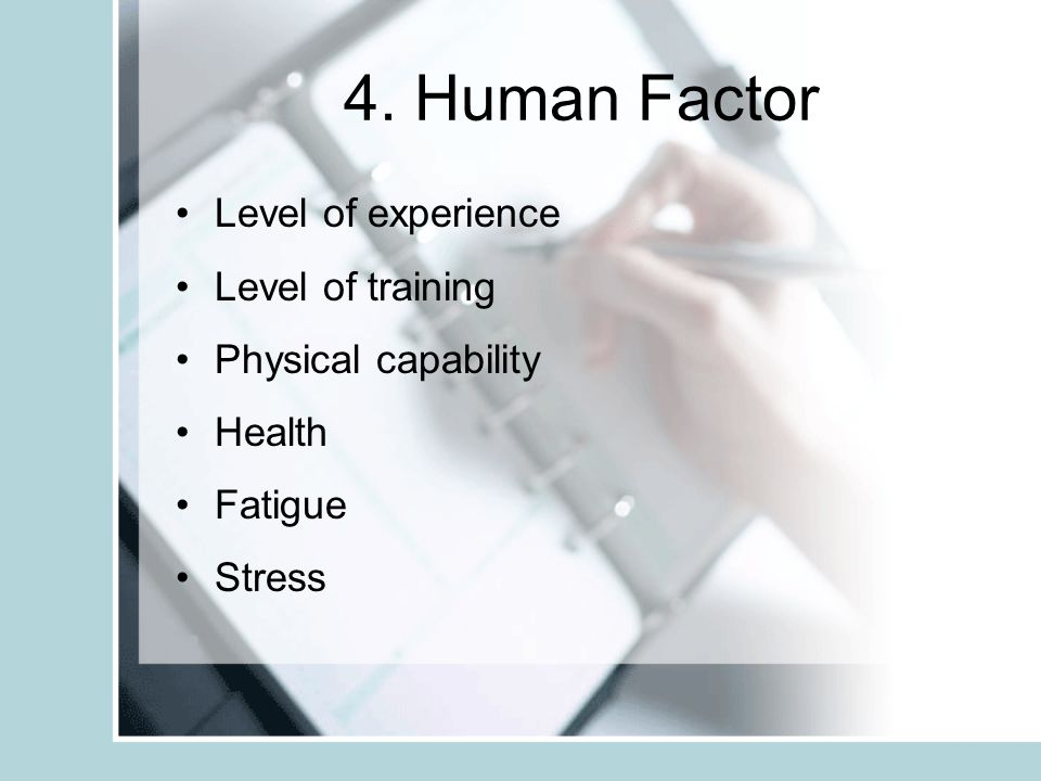 4. Human Factor Level of experience Level of training