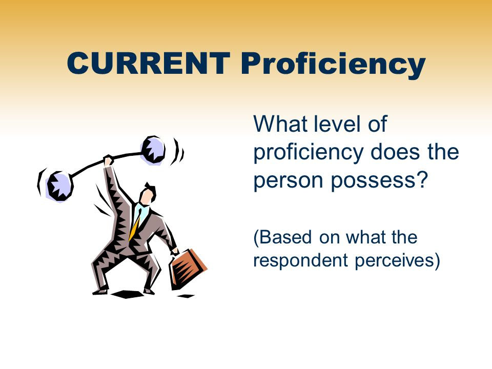 CURRENT Proficiency What level of proficiency does the person possess