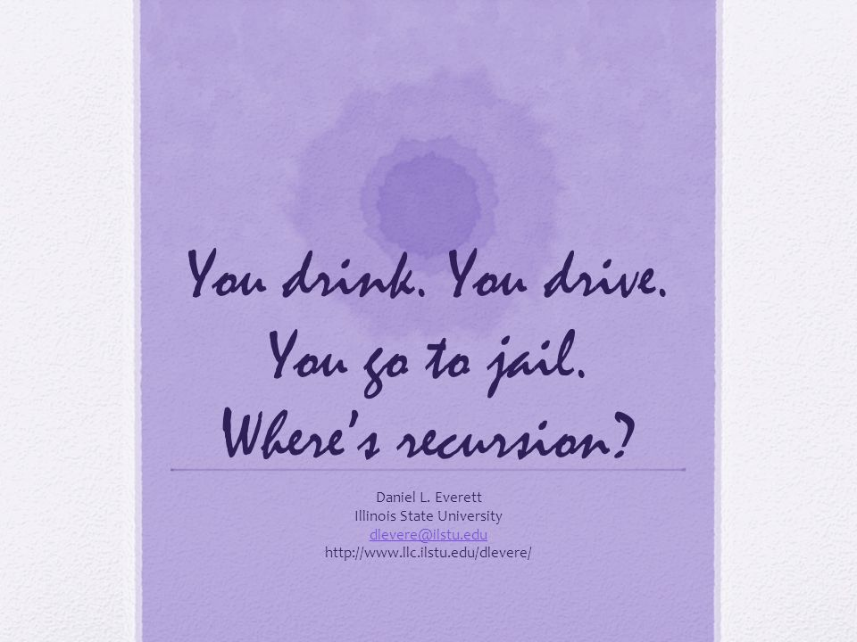 You drink. You drive. You go to jail. Where's recursion