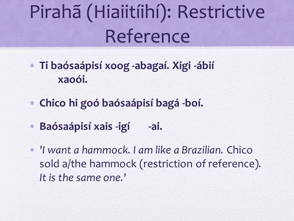 Pirahã (Hiaiitíihí): Restrictive Reference
