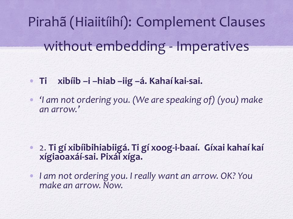 Pirahã (Hiaiitíihí): Complement Clauses without embedding - Imperatives