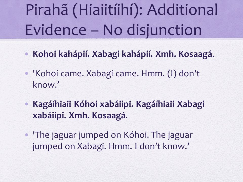 Pirahã (Hiaiitíihí): Additional Evidence – No disjunction