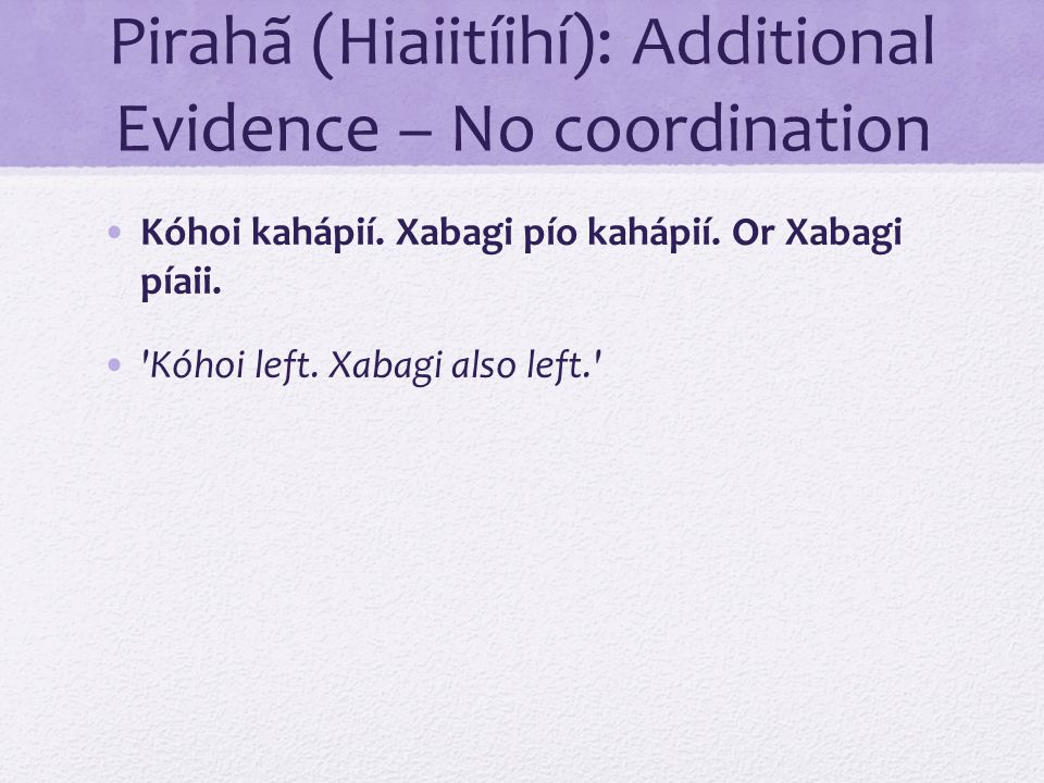 Pirahã (Hiaiitíihí): Additional Evidence – No coordination