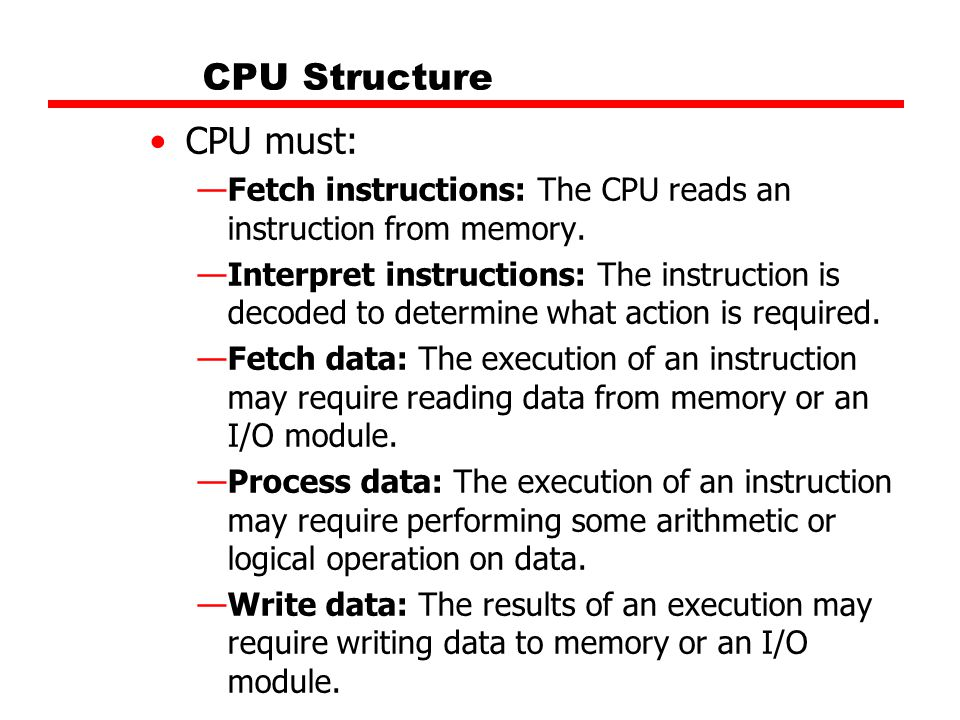 CPU Structure CPU must: