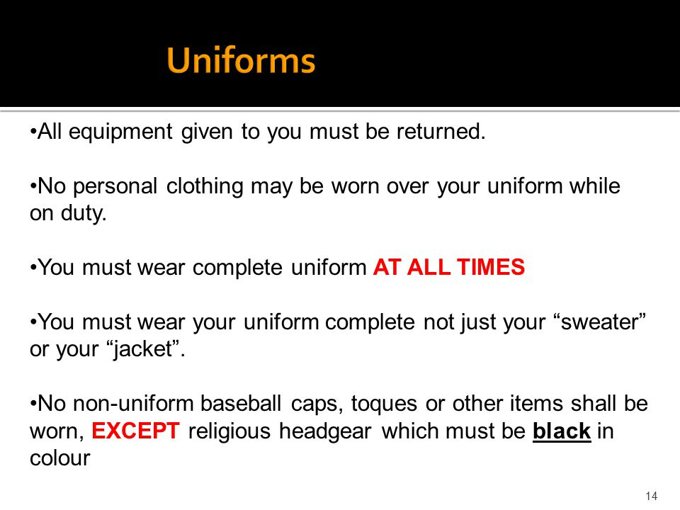 Uniforms All equipment given to you must be returned.