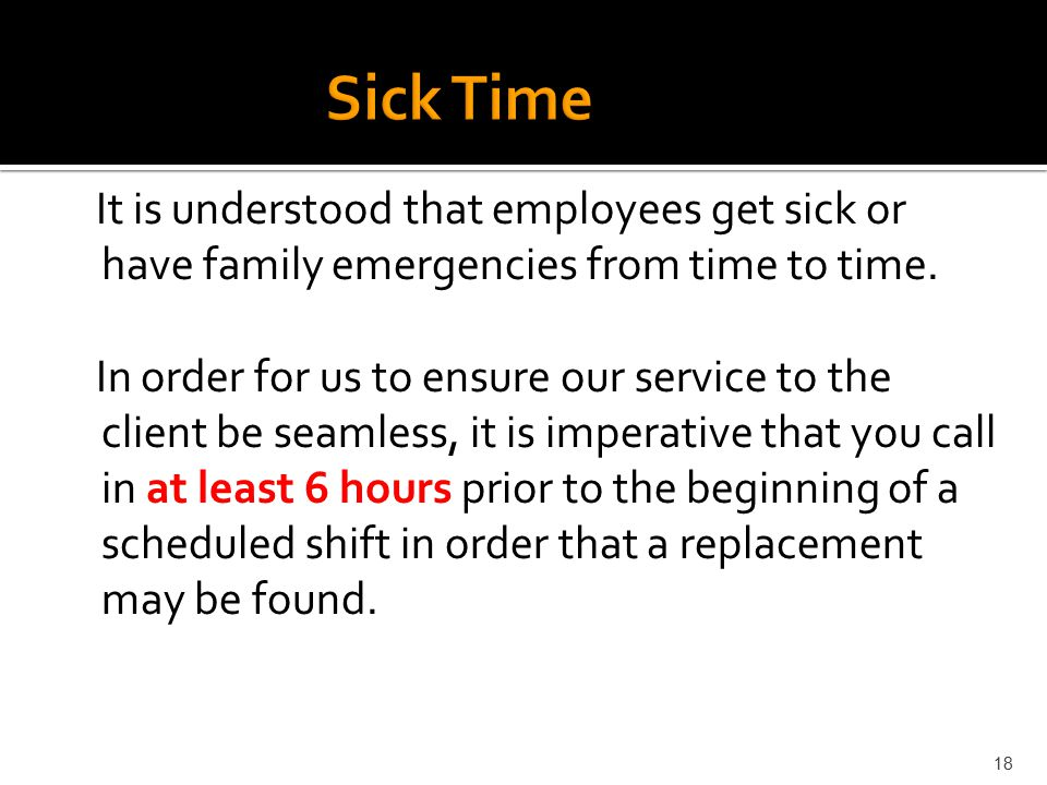 Sick Time It is understood that employees get sick or have family emergencies from time to time.