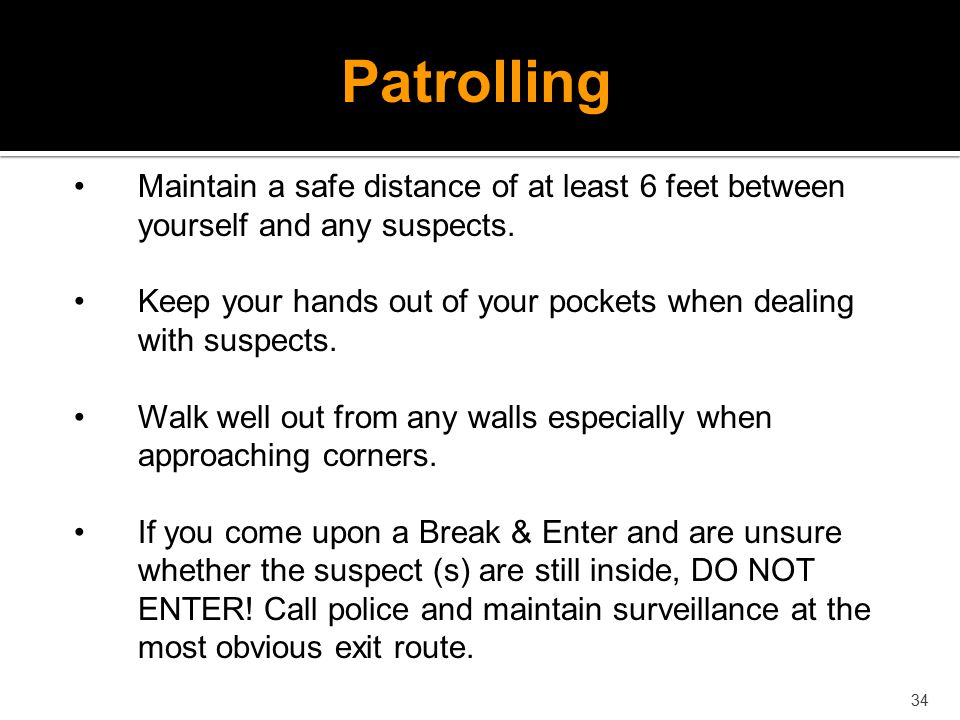 Patrolling Maintain a safe distance of at least 6 feet between yourself and any suspects.