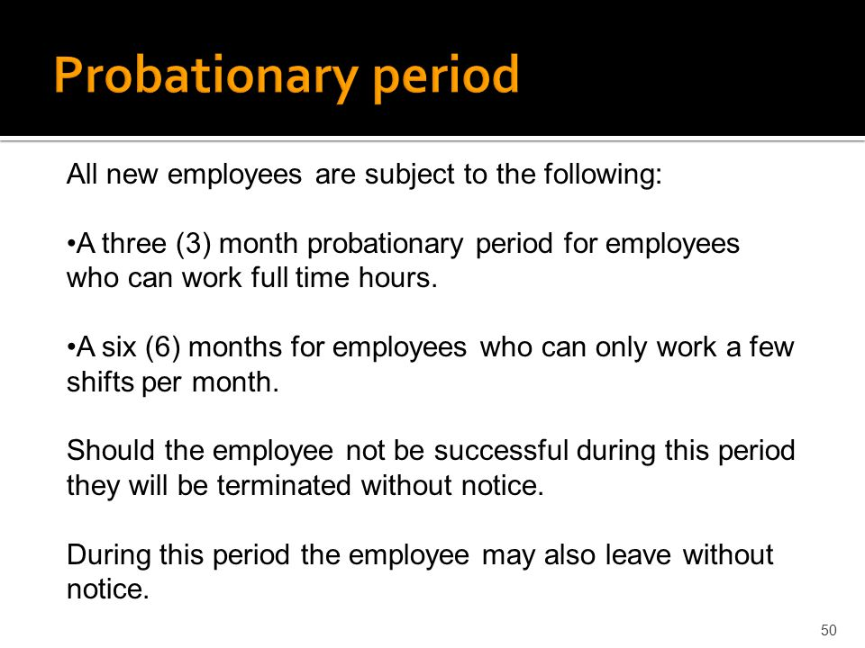 Probationary period All new employees are subject to the following: