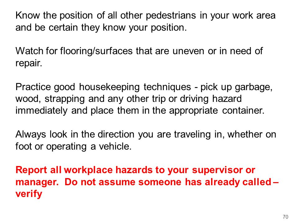 Know the position of all other pedestrians in your work area and be certain they know your position.