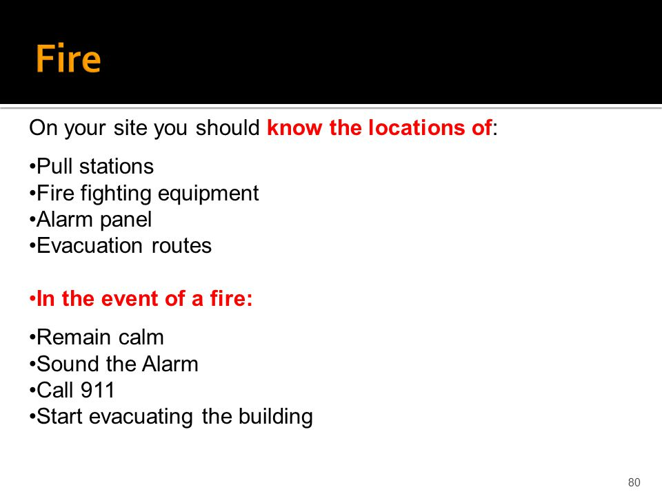 Fire On your site you should know the locations of: Pull stations