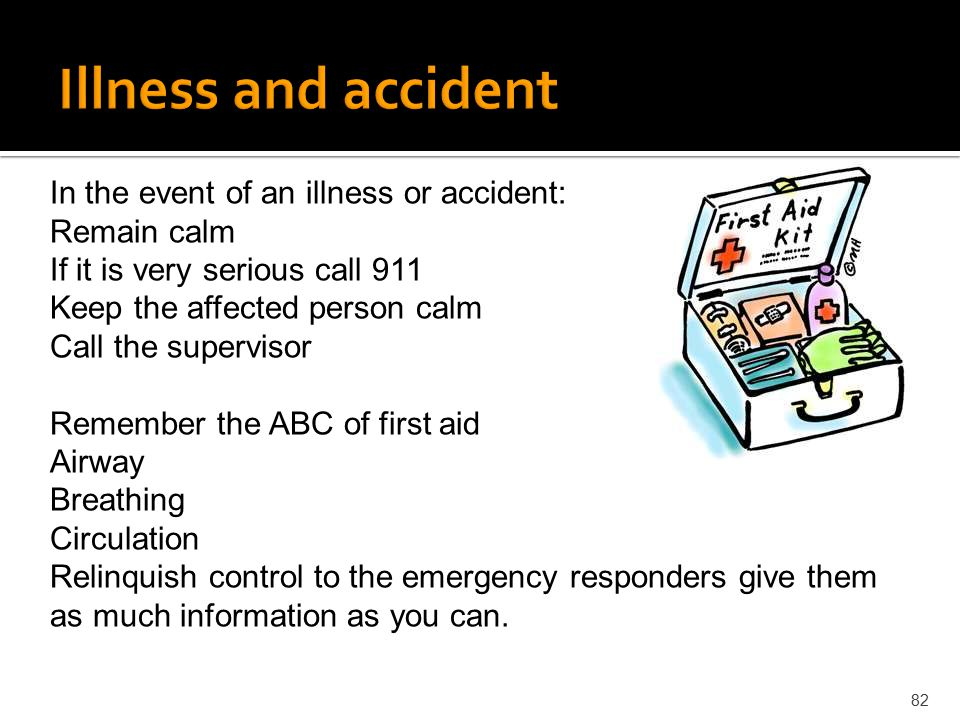 Illness and accident In the event of an illness or accident: