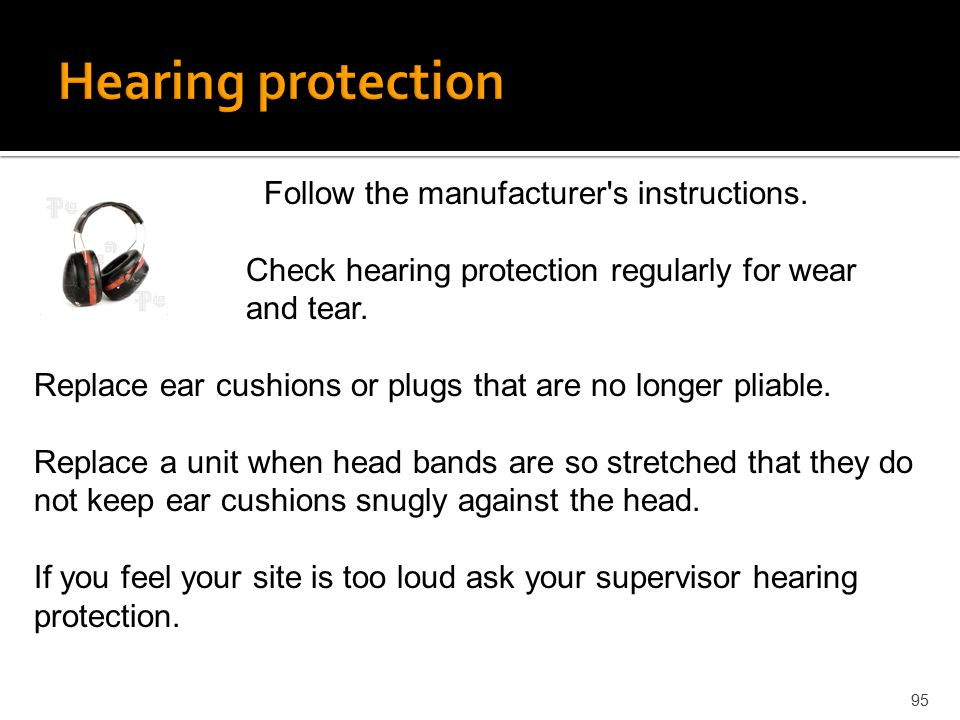 Hearing protection Follow the manufacturer s instructions.