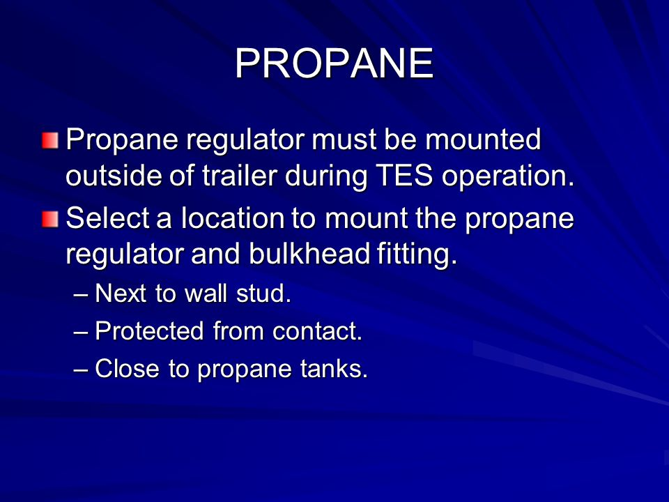 PROPANE Propane regulator must be mounted outside of trailer during TES operation.