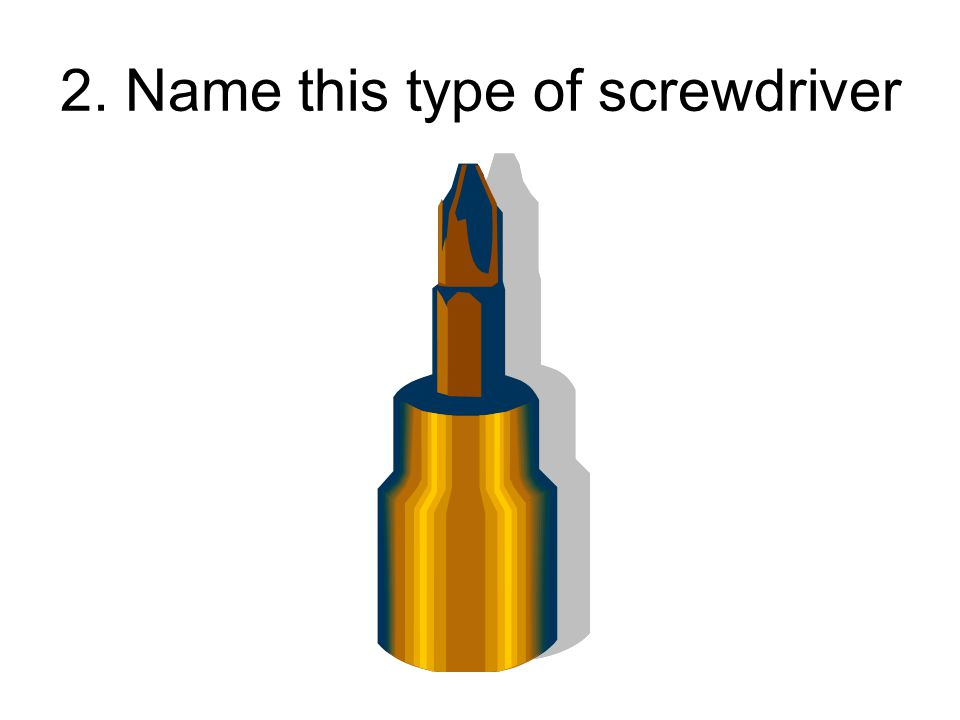 2. Name this type of screwdriver