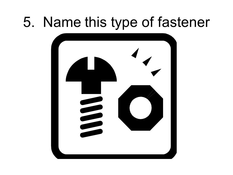 5. Name this type of fastener