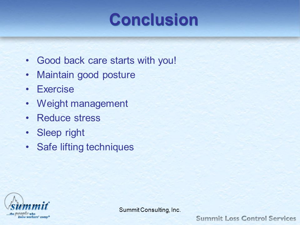 Conclusion Good back care starts with you! Maintain good posture