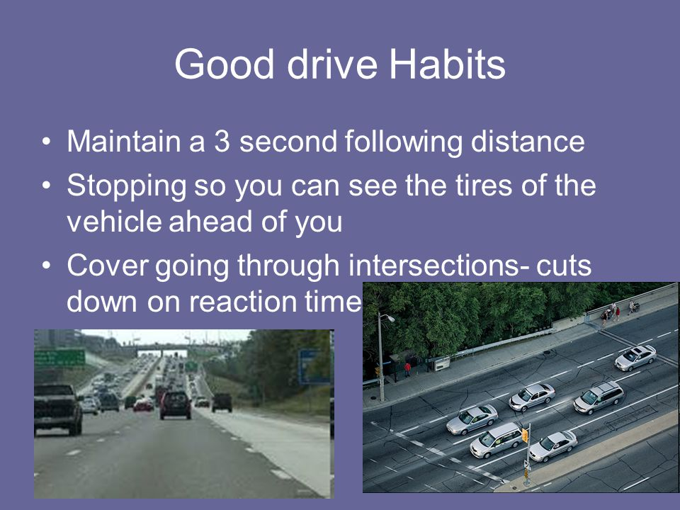 Good drive Habits Maintain a 3 second following distance