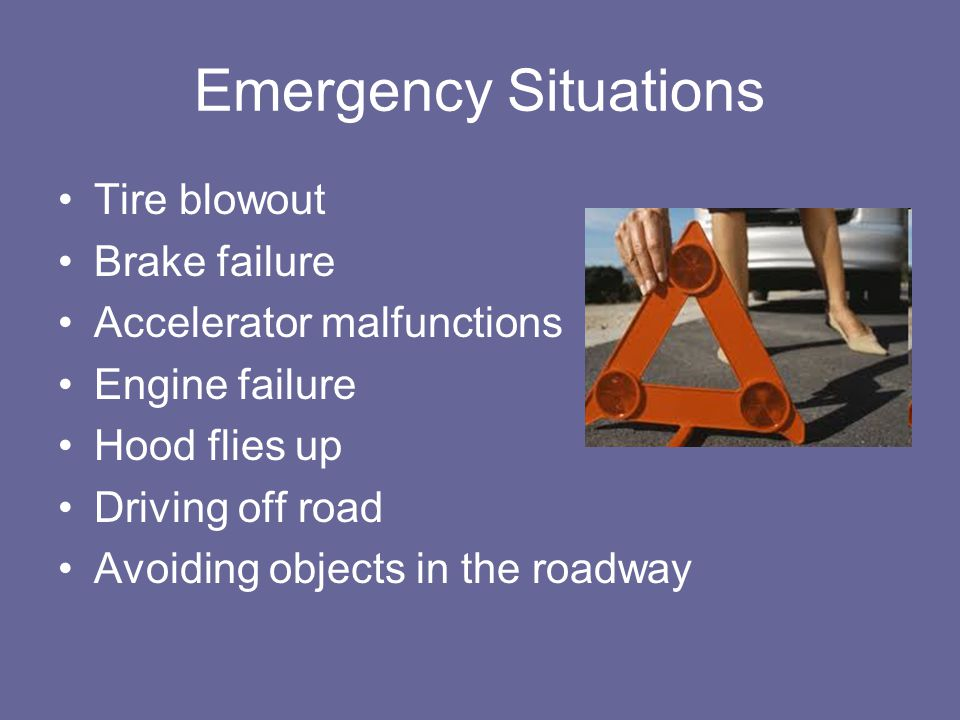 Emergency Situations Tire blowout Brake failure